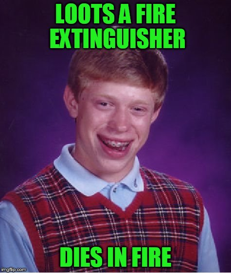 Bad Luck Brian Meme | LOOTS A FIRE EXTINGUISHER DIES IN FIRE | image tagged in memes,bad luck brian | made w/ Imgflip meme maker