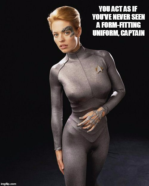 YOU ACT AS IF YOU'VE NEVER SEEN A FORM-FITTING UNIFORM, CAPTAIN | made w/ Imgflip meme maker