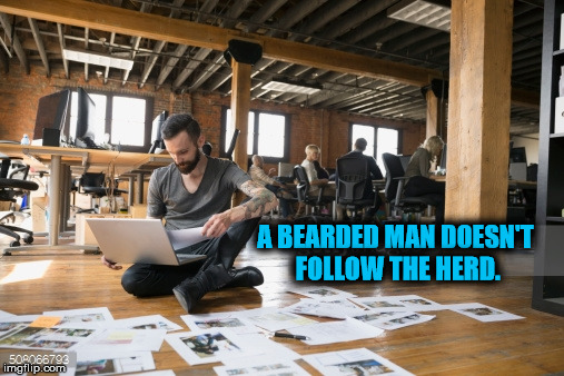 A BEARDED MAN DOESN'T FOLLOW THE HERD. | image tagged in bearded | made w/ Imgflip meme maker