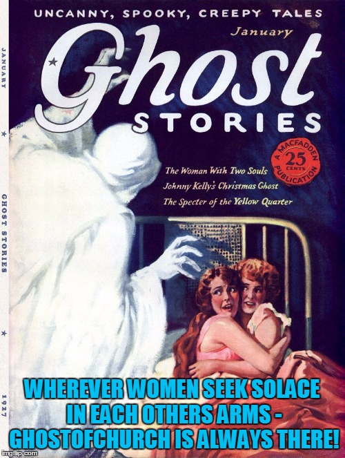 WHEREVER WOMEN SEEK SOLACE IN EACH OTHERS ARMS - GHOSTOFCHURCH IS ALWAYS THERE! | made w/ Imgflip meme maker