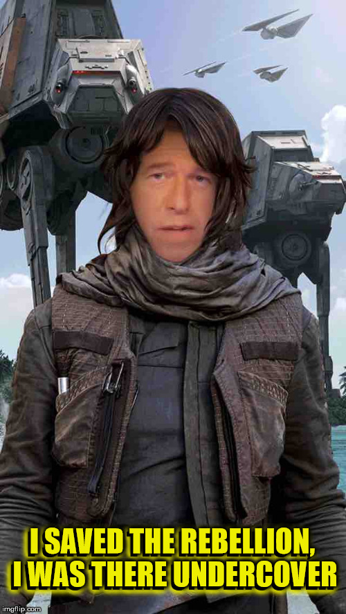 Brian Williams Saved The Rebellion |  I SAVED THE REBELLION, I WAS THERE UNDERCOVER; I SAVED THE REBELLION, I WAS THERE UNDERCOVER | image tagged in brian williams erso rogue one,star wars,rogue one,sorry hokeewolf,coolermommy,memes | made w/ Imgflip meme maker