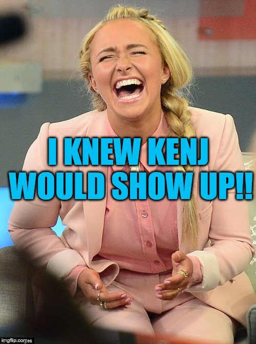 I KNEW KENJ WOULD SHOW UP!! | made w/ Imgflip meme maker