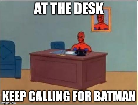 Spiderman Computer Desk |  AT THE DESK; KEEP CALLING FOR BATMAN | image tagged in memes,spiderman computer desk,spiderman | made w/ Imgflip meme maker