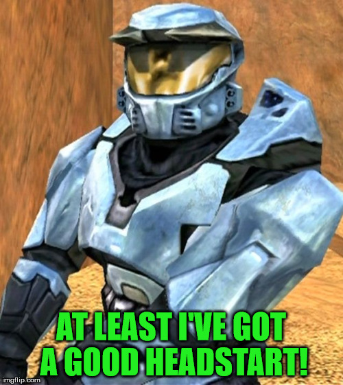 Church RvB Season 1 | AT LEAST I'VE GOT A GOOD HEADSTART! | image tagged in church rvb season 1 | made w/ Imgflip meme maker