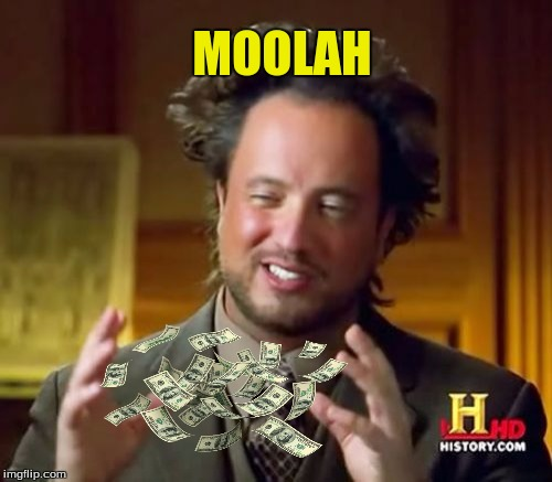 Ancient Aliens Meme | MOOLAH | image tagged in memes,ancient aliens | made w/ Imgflip meme maker