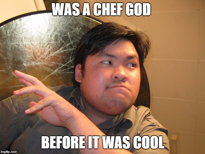 wan ton soup | WAS A CHEF GOD BEFORE IT WAS COOL | image tagged in asian,chef,dear god | made w/ Imgflip meme maker