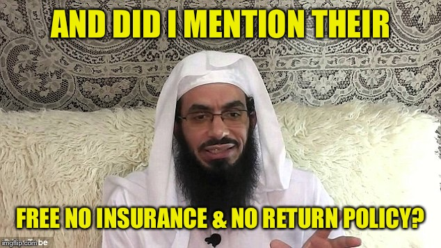 AND DID I MENTION THEIR FREE NO INSURANCE & NO RETURN POLICY? | made w/ Imgflip meme maker