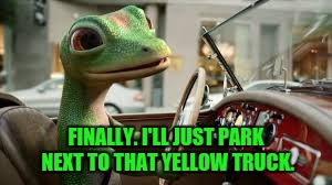 FINALLY. I'LL JUST PARK NEXT TO THAT YELLOW TRUCK. | made w/ Imgflip meme maker