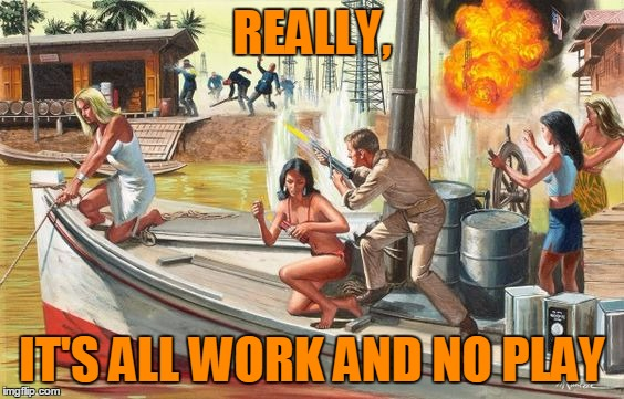 REALLY, IT'S ALL WORK AND NO PLAY | made w/ Imgflip meme maker
