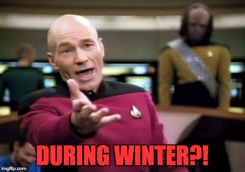 Picard Wtf Meme | DURING WINTER?! | image tagged in memes,picard wtf | made w/ Imgflip meme maker