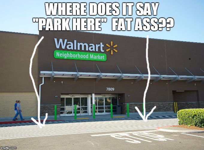 walmart parking | image tagged in walmart,noparking,fatwalmartpeople | made w/ Imgflip meme maker