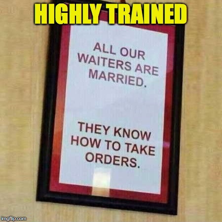 Great Service | HIGHLY TRAINED | image tagged in restaurant,funny signs | made w/ Imgflip meme maker