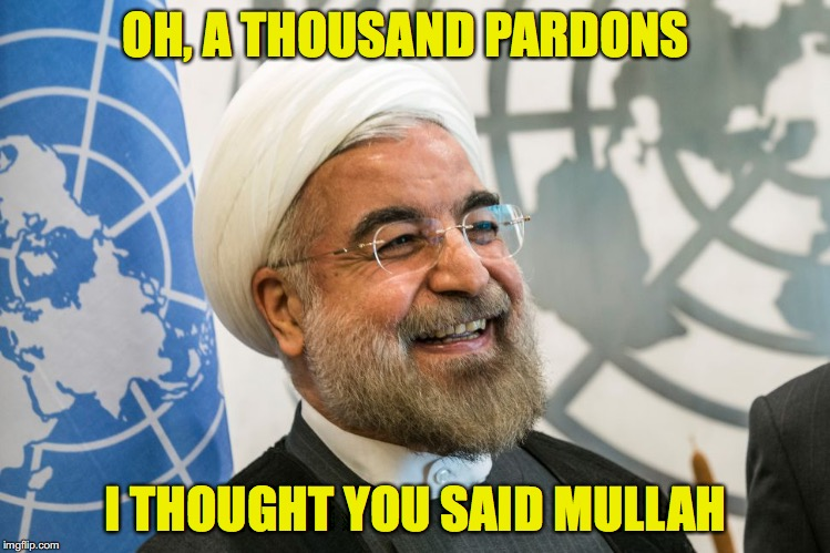 OH, A THOUSAND PARDONS I THOUGHT YOU SAID MULLAH | made w/ Imgflip meme maker