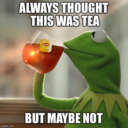 Kermit, urine trouble now! - Imgflip