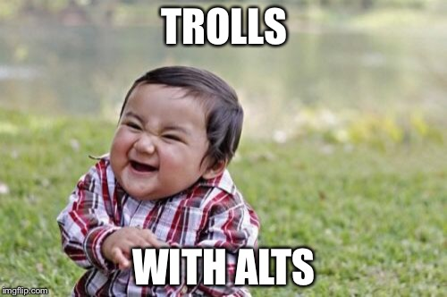 Evil Toddler Meme | TROLLS WITH ALTS | image tagged in memes,evil toddler | made w/ Imgflip meme maker