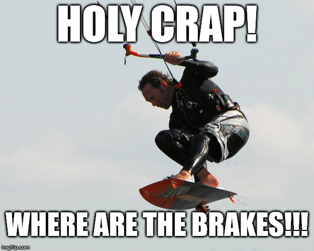 Big Air! |  HOLY CRAP! WHERE ARE THE BRAKES!!! | image tagged in airbrakes,how do i get down,surfing,parasurfing,parachute | made w/ Imgflip meme maker