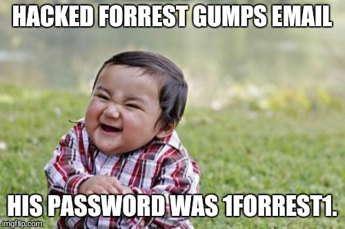 Now when anything bad happens i just blame russia.  .. | HACKED FORREST GUMPS EMAIL HIS PASSWORD WAS 1FORREST1. | image tagged in memes,evil toddler,forrest,tom hanks,russia | made w/ Imgflip meme maker