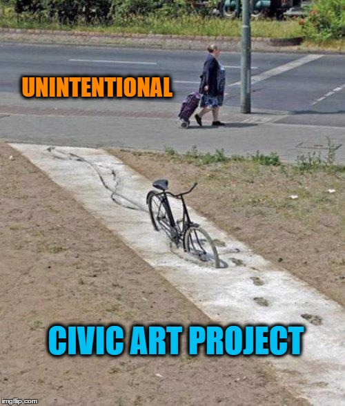 Unintentional Civic Art | UNINTENTIONAL CIVIC ART PROJECT | image tagged in memes,funny,wmp,art,civic projects,wet cement | made w/ Imgflip meme maker