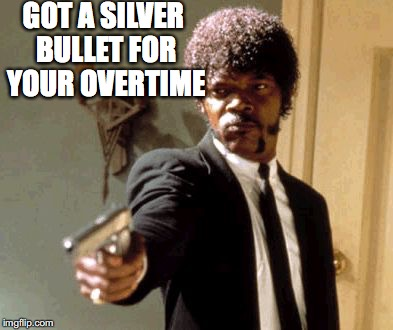 Say That Again I Dare You Meme | GOT A SILVER BULLET FOR YOUR OVERTIME | image tagged in memes,say that again i dare you | made w/ Imgflip meme maker
