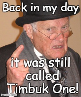 Don't Mecca me repeat myself | Back in my day it was still called Timbuk One! | image tagged in memes,back in my day,africa,mali,sahara,timbuktu | made w/ Imgflip meme maker