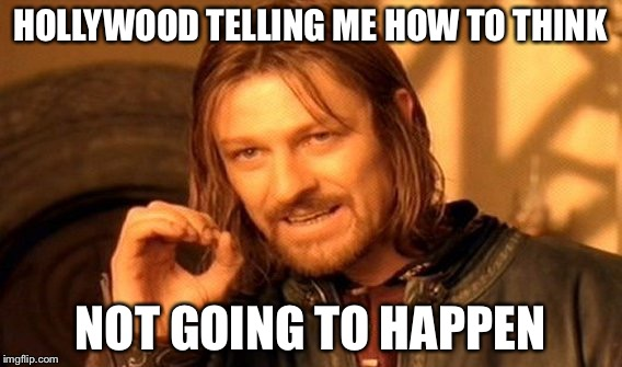 One Does Not Simply Meme | HOLLYWOOD TELLING ME HOW TO THINK NOT GOING TO HAPPEN | image tagged in memes,one does not simply | made w/ Imgflip meme maker