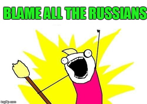 This is what pops into my head every time I listen to the news recently | BLAME ALL THE RUSSIANS | image tagged in memes,x all the y | made w/ Imgflip meme maker
