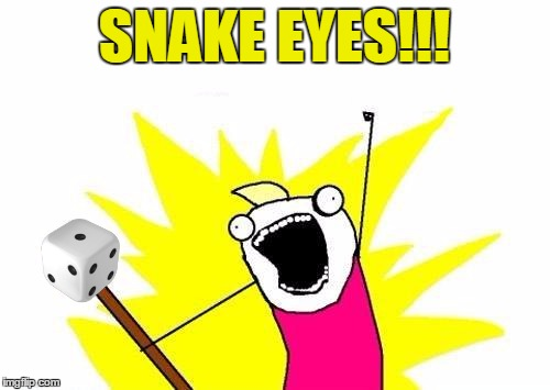 X All The Y Meme | SNAKE EYES!!! | image tagged in memes,x all the y | made w/ Imgflip meme maker