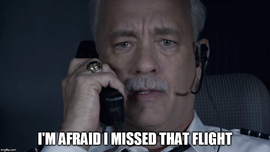 I'M AFRAID I MISSED THAT FLIGHT | made w/ Imgflip meme maker