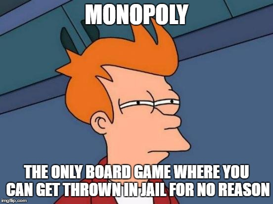 "Notice how I specified ""Board Game"". Real life? Maybe. 