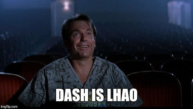 DASH IS LHAO | made w/ Imgflip meme maker
