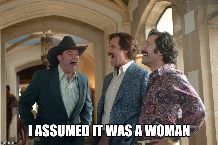 I ASSUMED IT WAS A WOMAN | made w/ Imgflip meme maker