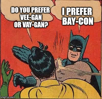 Batman Slapping Robin Meme | DO YOU PREFER VEE-GAN OR VAY-GAN? I PREFER BAY-CON | image tagged in memes,batman slapping robin | made w/ Imgflip meme maker