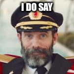 Captain Obvious | I DO SAY | image tagged in captain obvious | made w/ Imgflip meme maker