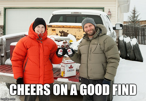 CHEERS ON A GOOD FIND | made w/ Imgflip meme maker