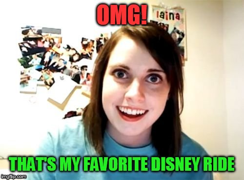 OMG! THAT'S MY FAVORITE DISNEY RIDE | made w/ Imgflip meme maker