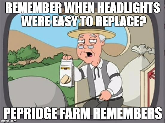 pepridge farm rembers | REMEMBER WHEN HEADLIGHTS WERE EASY TO REPLACE? PEPRIDGE FARM REMEMBERS | image tagged in pepridge farm rembers | made w/ Imgflip meme maker