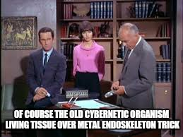 OF COURSE THE OLD CYBERNETIC ORGANISM LIVING TISSUE OVER METAL ENDOSKELETON TRICK | made w/ Imgflip meme maker