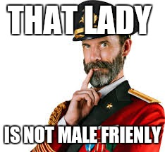 THAT LADY IS NOT MALE FRIENLY | made w/ Imgflip meme maker