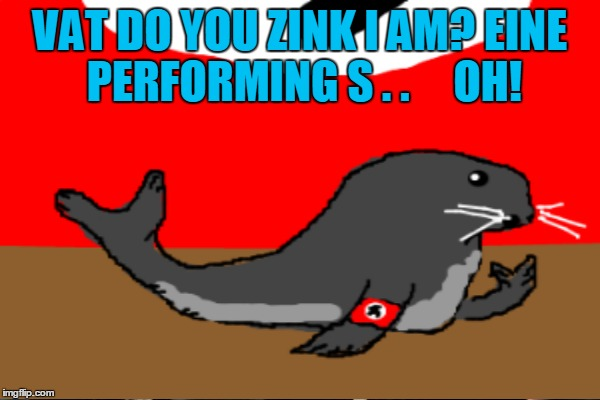 VAT DO YOU ZINK I AM? EINE PERFORMING S . .     OH! | made w/ Imgflip meme maker