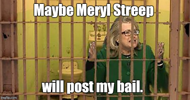 96d953f...27a.jpg | Maybe Meryl Streep will post my bail. | image tagged in 96d953f27ajpg | made w/ Imgflip meme maker