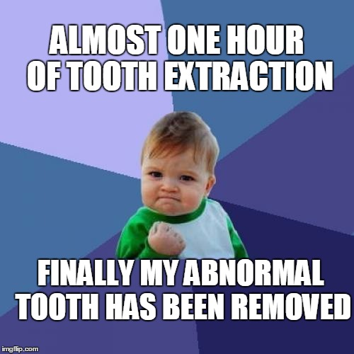 Success Kid Meme | ALMOST ONE HOUR OF TOOTH EXTRACTION FINALLY MY ABNORMAL TOOTH HAS BEEN REMOVED | image tagged in memes,success kid | made w/ Imgflip meme maker
