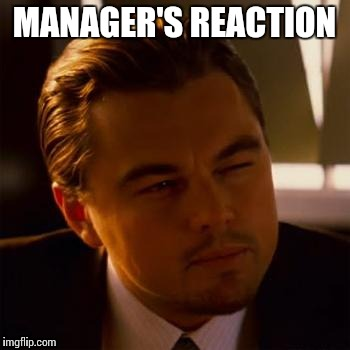 MANAGER'S REACTION | made w/ Imgflip meme maker