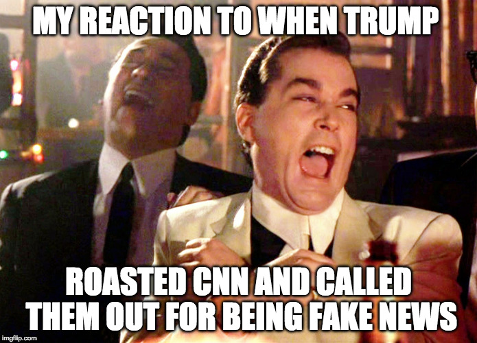 Go home CNN, you're fake. | MY REACTION TO WHEN TRUMP ROASTED CNN AND CALLED THEM OUT FOR BEING FAKE NEWS | image tagged in memes,good fellas hilarious,cnn,donald trump,fake news,bacon | made w/ Imgflip meme maker