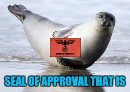 SEAL OF APPROVAL THAT IS | made w/ Imgflip meme maker