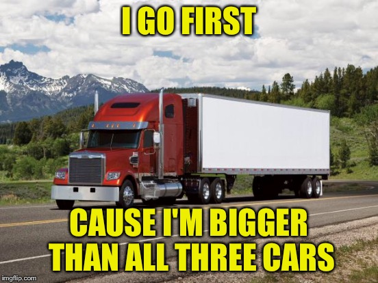 I GO FIRST CAUSE I'M BIGGER THAN ALL THREE CARS | made w/ Imgflip meme maker