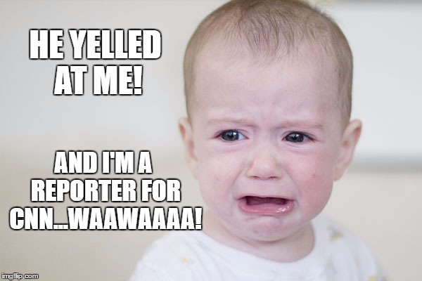 CNN Baby |  HE YELLED AT ME! AND I'M A REPORTER FOR CNN...WAAWAAAA! | image tagged in crying baby,cnn sucks,trump,media lies,biased media | made w/ Imgflip meme maker