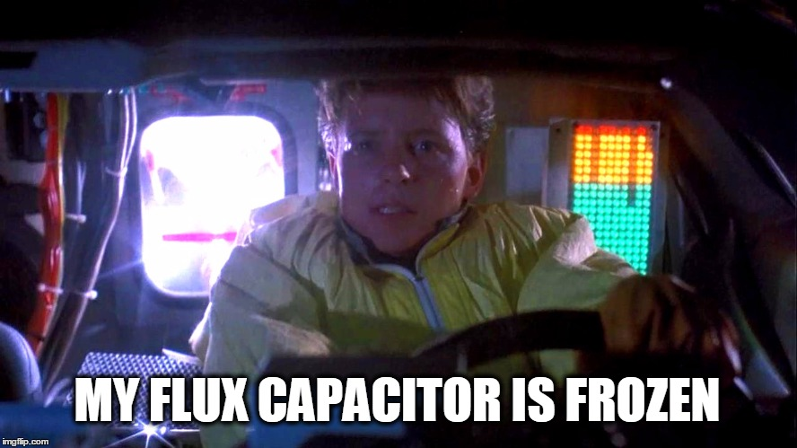 MY FLUX CAPACITOR IS FROZEN | image tagged in winter,frozen,back to the future,cold weather,it's freakin cold | made w/ Imgflip meme maker