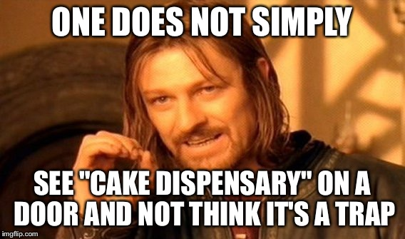 "One Does Not Simply Meme | ONE DOES NOT SIMPLY SEE ""CAKE DISPENSARY"" ON A DOOR AND NOT THINK IT'S A TRAP 