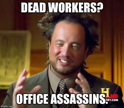 Ancient Aliens Meme | DEAD WORKERS? OFFICE ASSASSINS. | image tagged in memes,ancient aliens | made w/ Imgflip meme maker