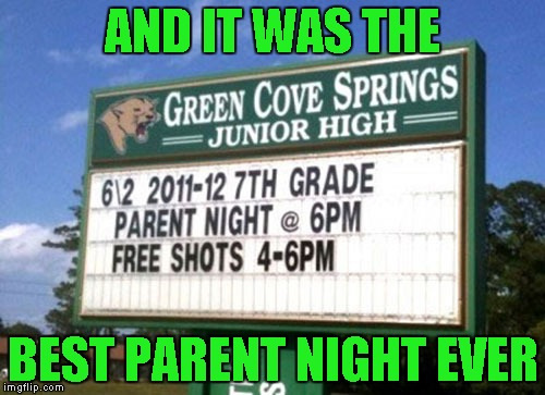 I wish my school would've been that cool!!! | AND IT WAS THE BEST PARENT NIGHT EVER | image tagged in parent night,memes,funny signs,funny,signs,unhelpful high school teacher | made w/ Imgflip meme maker